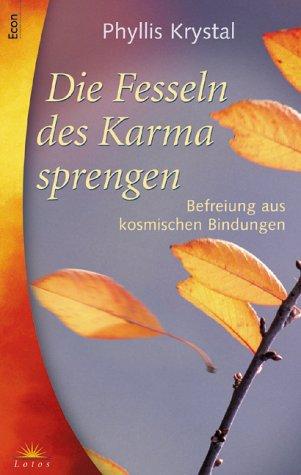 Die Fesseln des Karma sprengen : Befreiung aus kosmischen Bindungen. Aus dem Engl. von Ingrid von Eyb, Econ-Taschenbuch - Krystal, Phyllis