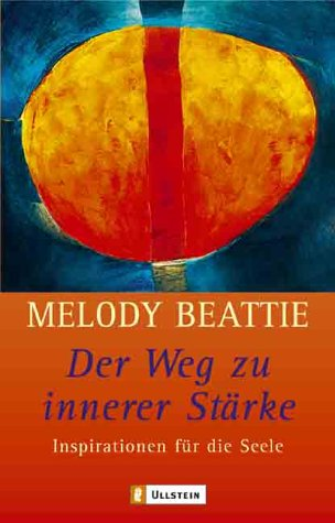 Der Weg zu innerer Stärke. Inspirationen für die Seele (9783548741642) by Melody Beattie