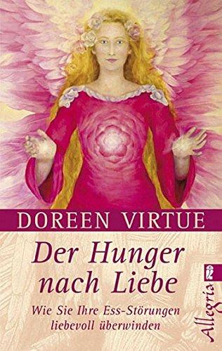 Der Hunger nach Liebe: Wie Sie Ihre: Virtue, Doreen