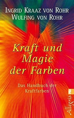 Kraft und Magie der Farben: Das Handbuch: Kraaz von Rohr,