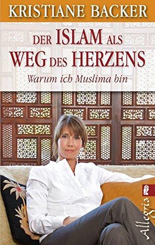 Der Islam als Weg des Herzens: Warum: Backer, Kristiane