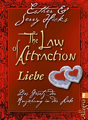 The Law of Attraction - Liebe: Das Gesetz der Anziehung in der Liebe - Hicks, Esther; Hicks, Jerry