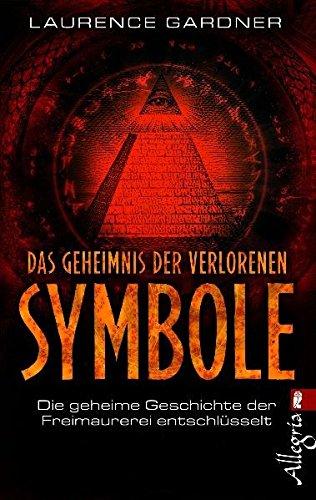 Das Geheimnis der verlorenen Symbole: Die geheime Geschichte der Freimaurerei entschlüsselt - Gardner, Laurence