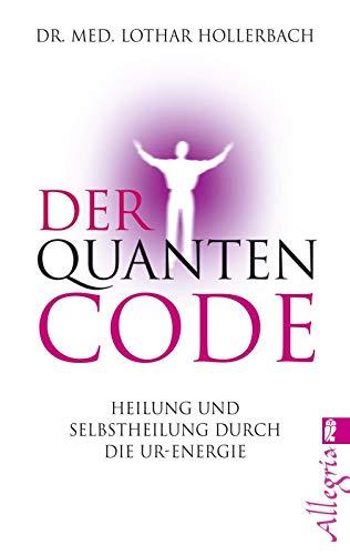 9783548745619: Der Quanten-Code: Heilung und Selbstheilung durch die Ur-Energie