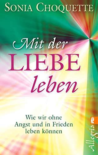 9783548745749: Mit der Liebe leben: Wie wir ohne Angst und in Frieden leben k�nnen