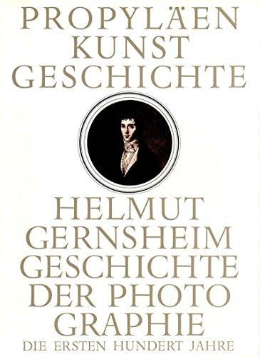 Geschichte der Photographie : die ersten 100 Jahre - Propyläen-Kunstgeschichte Sonderband III - Helmut Gernsheim