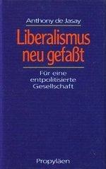 9783549054949: Liberalismus neugefasst. Für eine entpolitisierte Gesellschaft