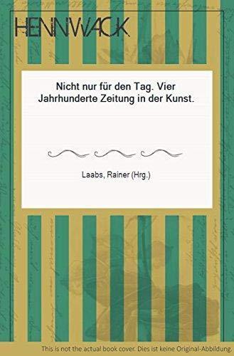 Nicht nur für den Tag. Vier Jahrhunderte Zeitung in der Kunst.: Laabs, Rainer (Hrsg.):