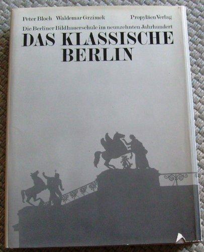 Das klassische Berlin. Die Berliner Bildhauerschule im 19. Jahrhundert.: Berlin. - Bloch, Peter / ...