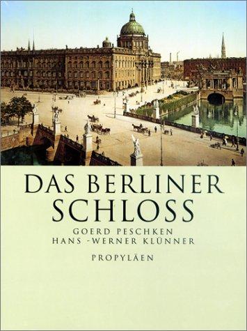 Das Berliner Schloß. Das klassische Berlin. Unter Mitarbeit von Fritz-Eugen Keller und Thilo ...