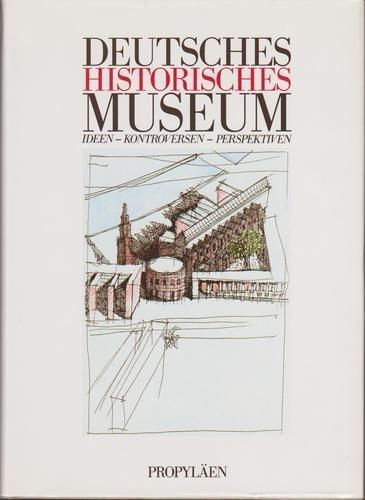 9783549066829: Deutsches Historisches Museum: Ideen, Kontroversen, Perspektiven