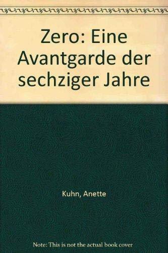 Zero - Eine Avantgarde der sechziger Jahre.: Kuhn, Anette: