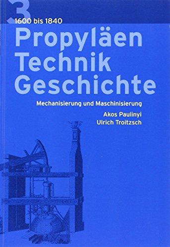 9783549071120: Propyläen Technik Geschichte Band 3 Mechanisierung und Maschinierung 1600 bis 1840 (Livre en allemand)