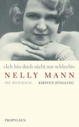 9783549072691: Ich bin doch nicht nur schlecht - Nelly Mann: Die Biografie