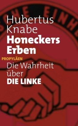 Honeckers Erben: Die Wahrheit ?ber DIE LINKE