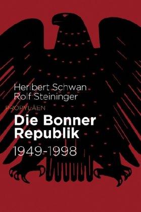 Die Bonner Republik: 1949 bis 1998: Schwan, Heribert, Steininger,