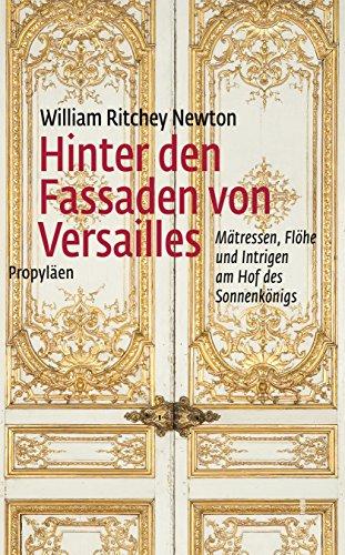 9783549073629: Hinter den Fassaden von Versailles: Mätressen, Flöhe und Intrigen am Hof des Sonnenkönigs