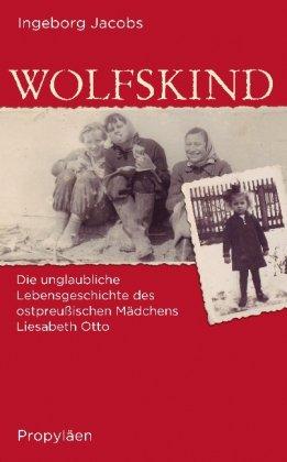 9783549073711: Wolfskind: Die unglaubliche Lebensgeschichte des ostpreußischen Mädchens Liesabeth Otto