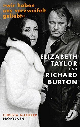 Wir haben uns verzweifelt geliebt : Elizabeth Taylor und Richard Burton. - Maerker, Christa