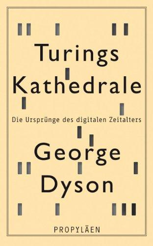 Turings Kathedrale : die Ursprünge des digitalen: Dyson, George [Verfasser]