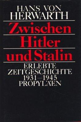 Zwischen Hitler und Stalin: Erlebte Zeitgeschichte 1931 bis 1945 (German Edition): Herwarth von ...