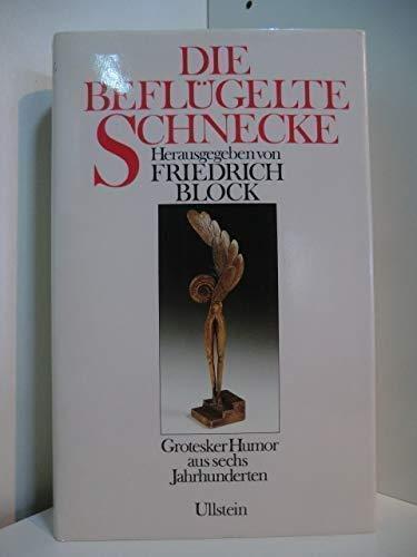 Die Beflugelte Schnecke: Grotesker Humor aus sechs Jahrhunderten (German Edition): Ullstein