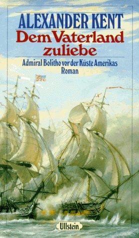 9783550067747: Dem Vaterland zuliebe. Admiral Bolitho vor der Küste Amerikas