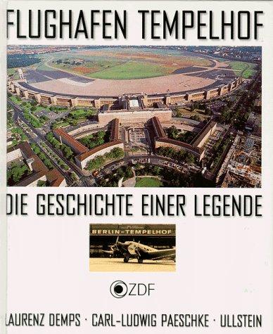 Flughafen Tempelhof. Die Geschichte einer Legende: Demps, Laurenz, Paeschke,