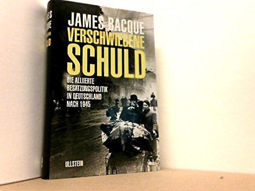 9783550070822: VERSCHWIEGENE SCHULD: DIE ALLIIERTE BESATZUNGSPOLITIK IN DEUTSCHLAND NACH 1945