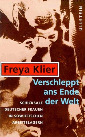 9783550070945: Verschleppt ans Ende der Welt. Schicksale deutscher Frauen in sowjetischen Arbeitslagern