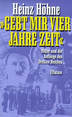 Gebt mir vier Jahre Zeit. Hitler und: Heinz Höhne