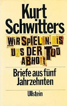 Wir spielen, bis uns der Tod abholt: Briefe aus funf Jahrzehnten (German Edition) (3550074700) by Kurt Schwitters
