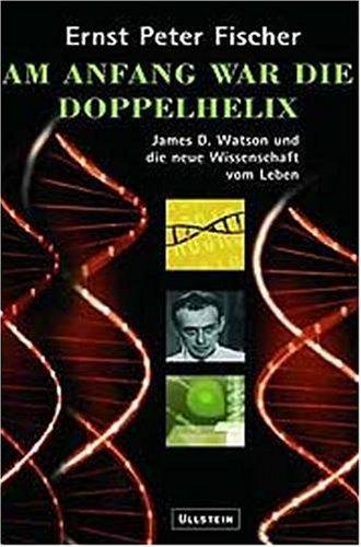 9783550075667: Am Anfang war die Doppelhelix. James D. Watson und die neue Wissenschaft vom Leben.