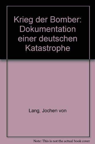 Krieg der Bomber : Dokumentation einer dt.: Lang, Jochen von: