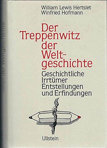 9783550077326: Der Treppenwitz der Welt-Geschichte: Geschichtl. Irrtümer, Entstellungen U. Erfindungen