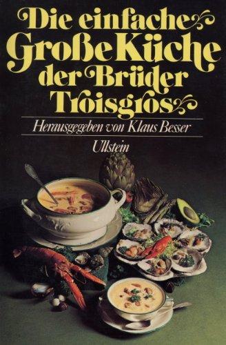 Die einfache Große Küche der Brüder Troisgros: Troisgros, Jean, Troisgros,