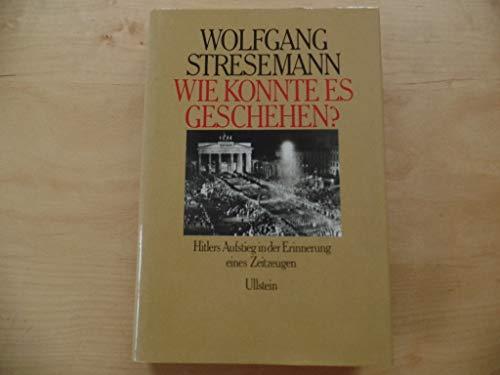 9783550079818: Wie Konnte es geschehen?: Hitlers Aufstieg in der Erinnerung eines Zeitzeugen
