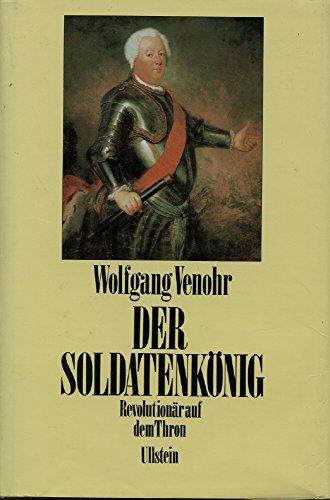 9783550079894: Der Soldatenkönig. Revolutionär auf dem Thron