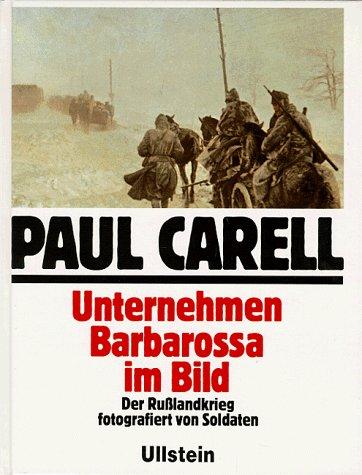 Unternehmen Barbarossa Im Bild; Der Russlandkrieg Fotografiert Von Soldaten: Carell, Paul