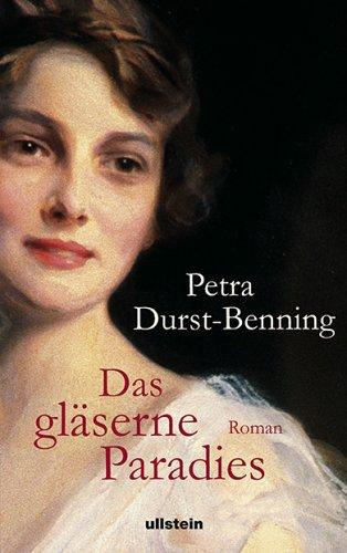 Das gläserne Paradies : Roman. Petra Durst-Benning - Durst-Benning, Petra (Verfasser)