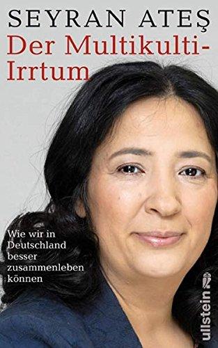 9783550086946: Der Multikulti-Irrtum: Wie wir in Deutschland besser zusammenleben k�nnen