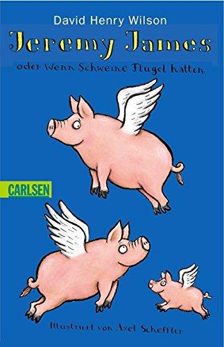 Jeremy James oder Wenn Schweine Fl?gel h?tten.: Wilson, David Henry,