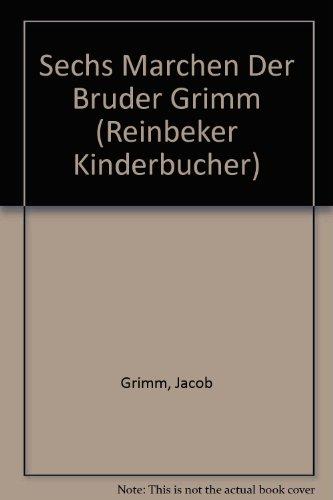 Sechs Marchen Der Bruder Grimm (Reinbeker Kinderbucher): Jacob Grimm