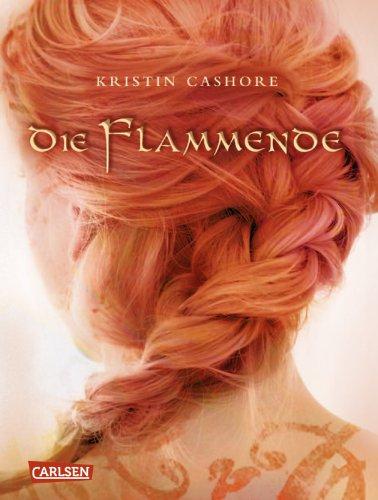 Die Flammende: Die sieben Königreiche, Band 2 - Cashore, Kristin - Cashore, Kristin