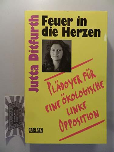 Feuer in die Herzen . Plädoyer für eine ökologische linke Opposition. - signiert: Ditfurth, Jutta