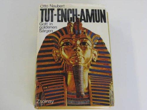 Tut-Ench-Amun. Gott in goldenen Särgen: Otto Neubert