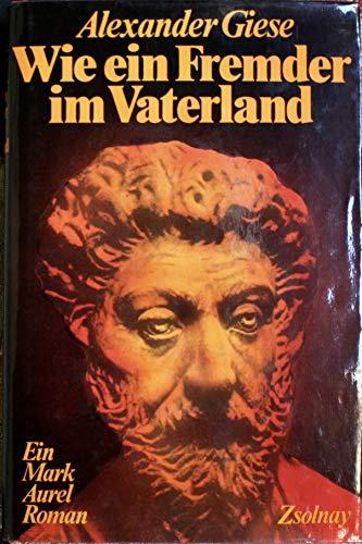 Wei Ein Fremder Im Vaterland Ein Mark Aurel Roman: Giese, Alexander