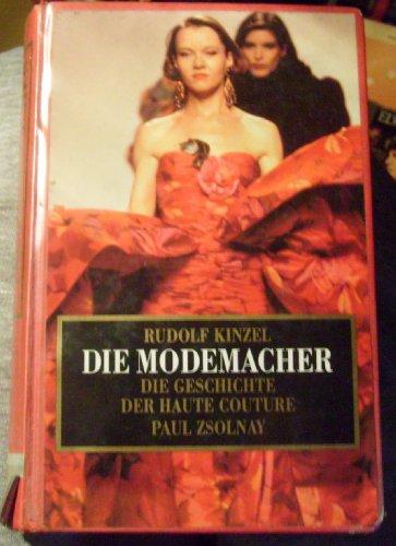 Die Modemacher. Die Geschichte der Haute Couture - Kinzel, Rudolf