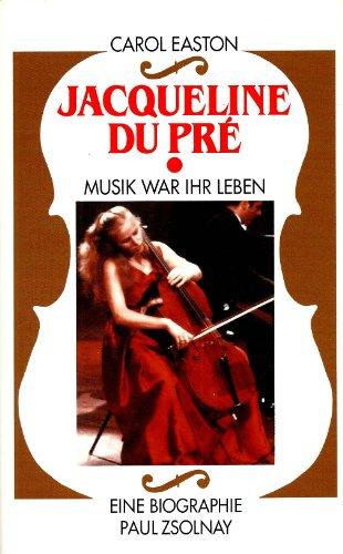Jacqueline du Prés: Musik war ihr Leben. Eine Biographie