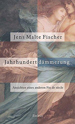Jahrhundertdämmerung : Ansichten eines anderen Fin de siecle.: Fischer, Jens Malte,
